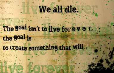 Die and live forever