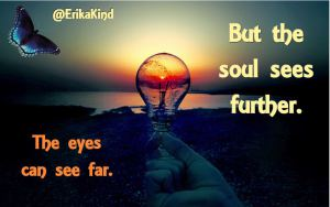 The soul sees further